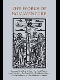 Works of Bonaventure: Journey of the Mind To God - The Triple Way, or, Love Enkindled - The Tree of Life - The Mystical Vine - On the Perfec