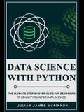 Data Science with Python: The Ultimate Step-by-Step Guide for Beginners to Learn Python for Data Science