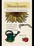 The Massachusetts Gardener's Companion: An Insider's Guide to Gardening from the Berkshires to the Islands