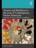 Trauma and Resilience in the Lives of Contemporary Native Americans: Reclaiming our Balance, Restoring our Wellbeing