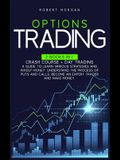 Options Trading: Crash Course + Day Trading A Guide to Learn Various Strategies and Invest Money. Understand the Process of Puts and Ca
