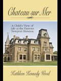 Chateau Sur Mer: A Child's View of Life at the Famous Newport Mansion