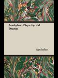 Aeschylus - Plays, Lyrical Dramas