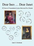 Dear Ines ... Dear Janet: 50 Years of Transatlantic Letters Between Two Friends