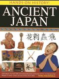 Ancient Japan: Step Back to the Time of Shoguns and Samurai, with 15 Step-By-Step Projects and Over 330 Exciting Pictures