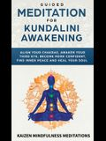 Guided Meditation for Kundalini Awakening: Align Your Chakras, Awaken Your Third Eye, Become More Confident, Find Inner Peace, Develop Mindfulness, an