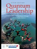Quantum Leadership: Creating Sustainable Value in Health Care