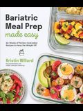 Bariatric Meal Prep Made Easy: Six Weeks of Portion-Controlled Recipes to Keep the Weight Off
