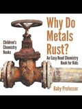 Why Do Metals Rust? An Easy Read Chemistry Book for Kids - Children's Chemistry Books