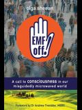 Emf Off!: A Call to Consciousness in Our Misguidedly Microwaved World