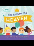 God Made Me for Heaven: Helping Children Live for an Eternity with Jesus