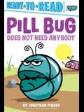 Pill Bug Does Not Need Anybody: Ready-To-Read Pre-Level 1