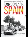 Tank Combat in Spain: Armored Warfare During the Spanish Civil War 1936-1939
