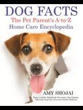 Dog Facts: The Pet Parent's A-To-Z Home Care Encyclopedia: Puppy to Adult, Diseases & Prevention, Dog Training, Veterinary Dog Ca