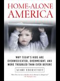 Home-Alone America: Why Today's Kids Are Overmedicated, Overweight, and More Troubled Than Ever Before