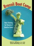 Broccoli Boot Camp: Basic Training for Parents of Selective Eaters