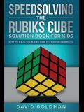 Speedsolving the Rubik's Cube Solution Book for Kids: How to Solve the Rubik's Cube Faster for Beginners