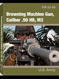 Browning Machine Gun Caliber .50 Hb, M2: FM23-65