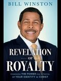Revelation of Royalty: Rediscovering Your Royal Identity in Christ