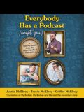 Everybody Has a Podcast (Except You) Lib/E: A How-To Guide from the First Family of Podcasting