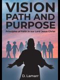 Vision, Path, and Purpose: Principles of Faith in our Lord Jesus Christ