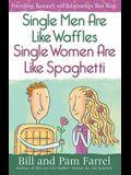 Single Men Are Like Waffles--Single Women Are Like Spaghetti: Friendship, Romance, and Relationships That Work