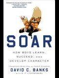 Soar: How Boys Learn, Succeed, and Develop Character