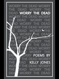 Worry the Dead