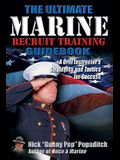 The Ultimate Marine Recruit Training Guidebook: A Drill Instructor's Strategies & Tactics for Success