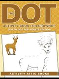 The Dot Activity Book for Grownups - Dot to Dot for Adults Edition