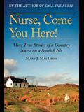 Nurse, Come You Here!, Volume 2: More True Stories of a Country Nurse on a Scottish Isle (the Country Nurse Series, Book Two)