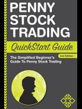 Penny Stock Trading QuickStart Guide: The Simplified Beginner's Guide to Penny Stock Trading