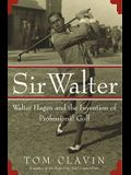 Sir Walter: Walter Hagen and the Invention of Professional Golf