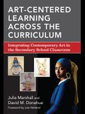 Art-Centered Learning Across the Curriculum: Integrating Contemporary Art in the Secondary School Classroom