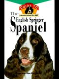 The English Springer Spaniel: An Owner's Guide to a Happy Healthy Pet