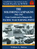 The Solomons Campaigns, 1942-1943: From Guadalcanal to Bougainville, Pacific War Turning Point (Amphibious Operations in the South Pacific in WWII)