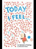 Today I Feel . . .: An Alphabet of Feelings