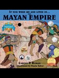 If You Were Me and Lived in... the Mayan Empire: An Introduction to Civilizations Throughout Time