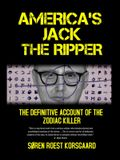 America's Jack The Ripper: The Definitive Account of the Zodiac Killer