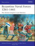 Byzantine Naval Forces 1261 1461: The Roman Empire's Last Marines