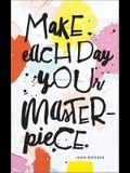 Make Each Day Your Masterpiece: Write Now Journal