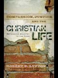 Compassion, Justice, and the Christian Life: Rethinking Ministry to the Poor