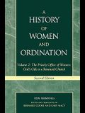 A History of Women and Ordination: The Priestly Office of Women: God's Gift to a Renewed Church, Volume 2, Second Edition
