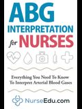 ABG Interpretation for Nurses: Everything You Need To Know To Interpret Arterial Blood Gases