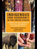 Indigenous Food Sovereignty in the United States, Volume 18: Restoring Cultural Knowledge, Protecting Environments, and Regaining Health