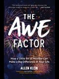 The Awe Factor: How a Little Bit of Wonder Can Make a Big Difference in Your Life (Inspirational Gift for Friends, Personal Growth Gui