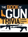The Book of Gun Trivia: Essential Firepower Facts