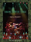 Neil Peart: Taking Center Stage: A Lifetime of Live Performance