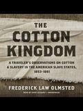 The Cotton Kingdom: A Traveler's Observations on Cotton and Slavery in the American Slave States, 1853-1861