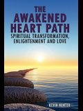 The Awakened Heart Path- Spiritual Transformation, Enlightenment and Love